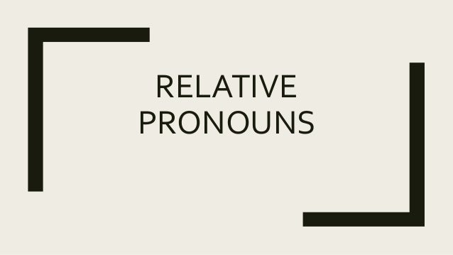RELATIVE PRONOUNS