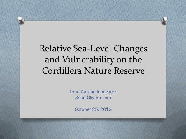 Relative Sea-Level Changes and Vulnerability on theCordillera Nature Reserve       Irma Caraballo Álvarez          Sofia O...