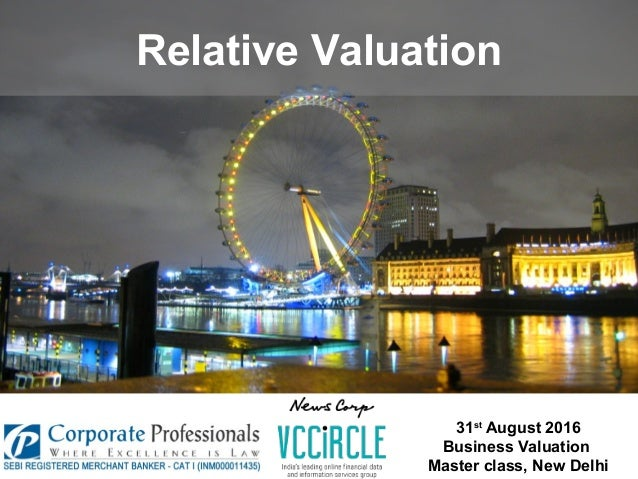 Relative Valuation 31st August 2016 Business Valuation Master class, New Delhi