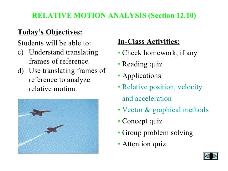 RELATIVE MOTION ANALYSIS (Section 12.10) <ul><li>Today's Objectives: </li></ul><ul><li>Students will be able to: </li></ul...