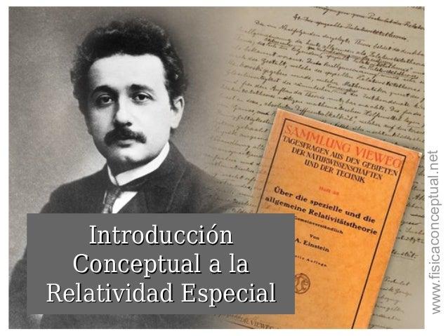 IntroducciónIntroducción Conceptual a laConceptual a la Relatividad EspecialRelatividad Especial www.fisicaconceptual.net