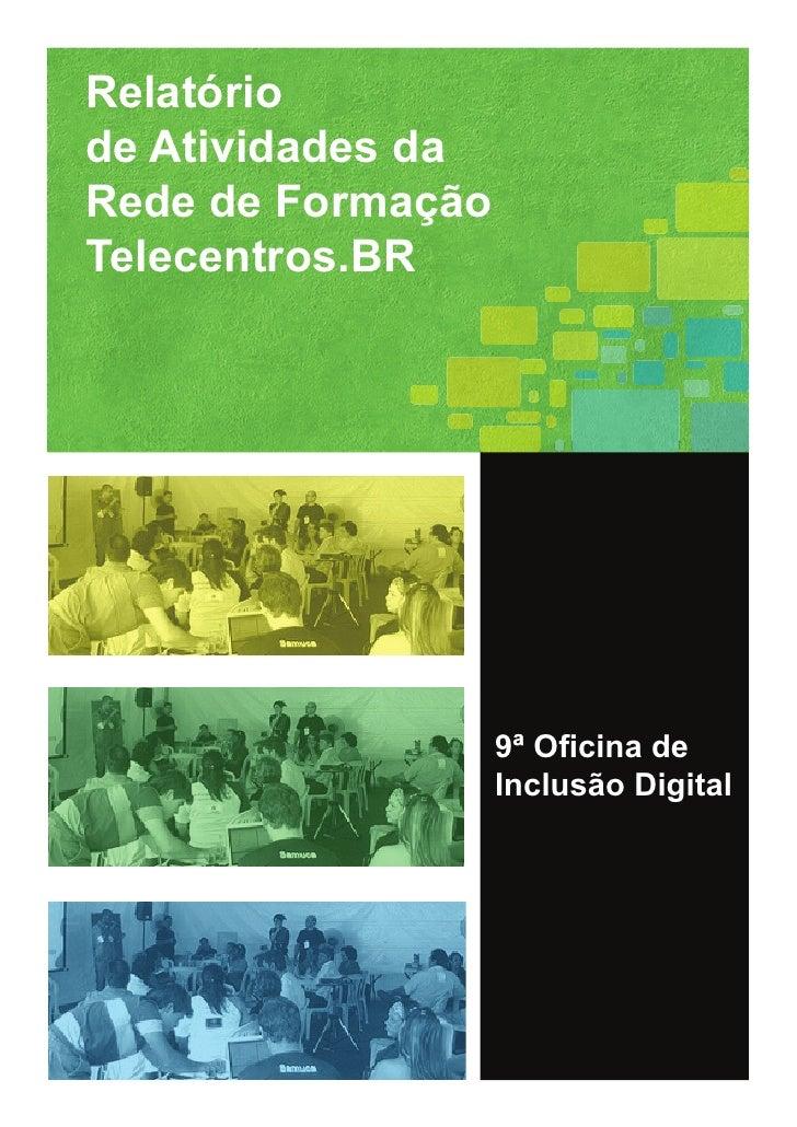 Relatório de Atividades da Rede de Formação Telecentros.BR                        9ª Oficina de                    Inclusã...