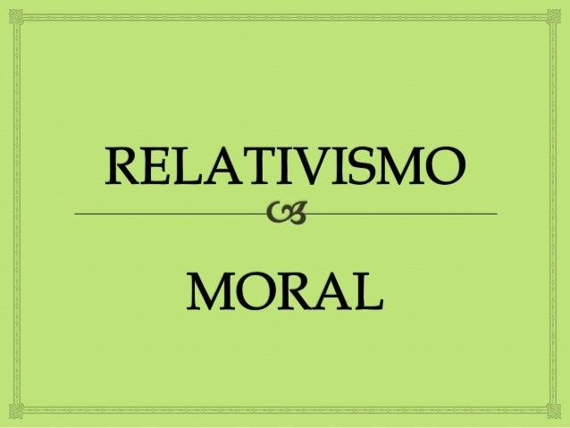 El relativismo moral es la creencia que daigual valor, legitimidad, importancia ypeso a todas las opiniones morales yéti...