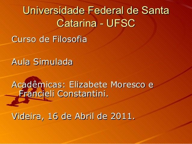 Universidade Federal de SantaUniversidade Federal de Santa Catarina - UFSCCatarina - UFSC Curso de FilosofiaCurso de Filos...