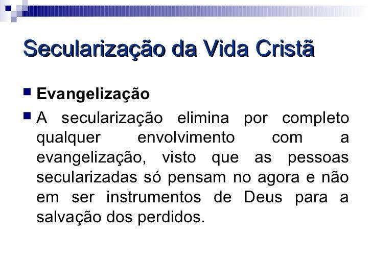 Secularização da Vida Cristã Evangelização A secularização elimina por completo  qualquer     envolvimento    com     a ...