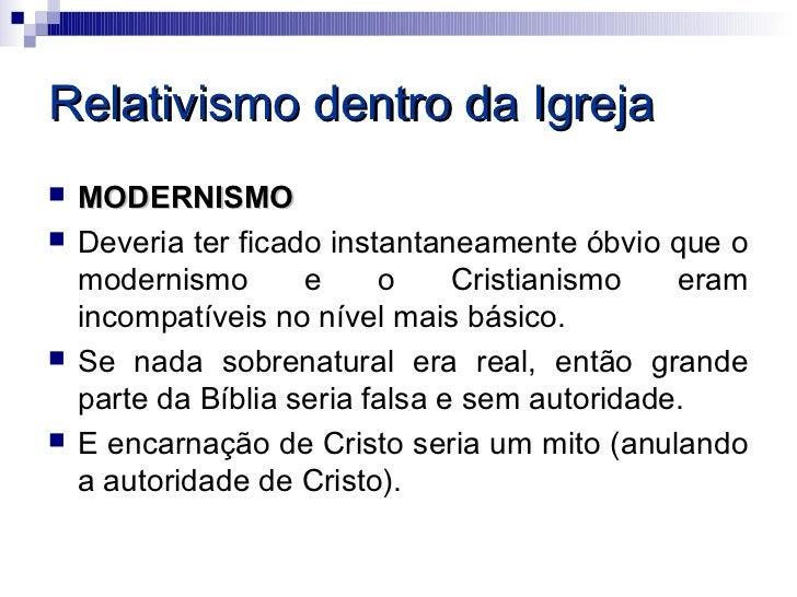 Relativismo dentro da Igreja   MODERNISMO   Deveria ter ficado instantaneamente óbvio que o    modernismo       e     o ...
