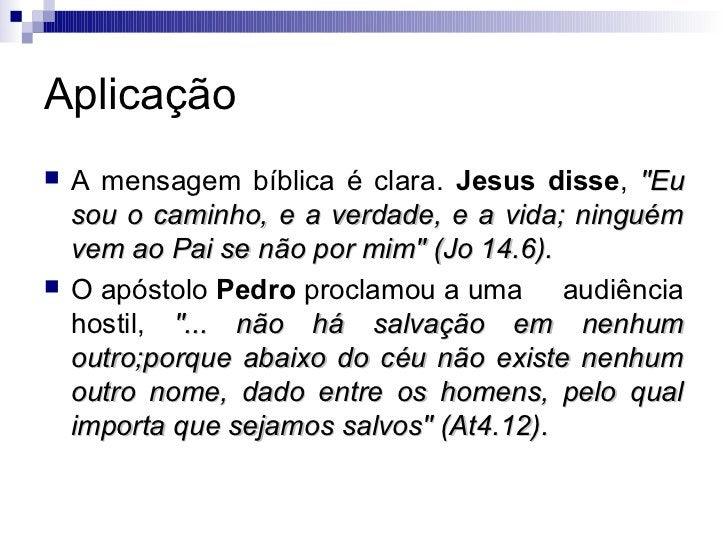 """Aplicação   A mensagem bíblica é clara. Jesus disse, """"Eu    sou o caminho, e a verdade, e a vida; ninguém    vem ao Pai s..."""