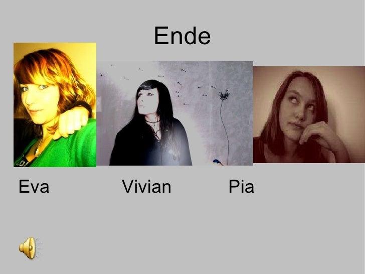 Ende Eva  Vivian  Pia
