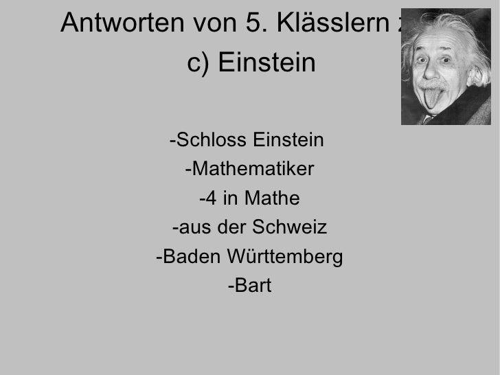 Antworten von 5. Klässlern zu  c) Einstein -Schloss Einstein  -Mathematiker -4 in Mathe -aus der Schweiz -Baden Württember...