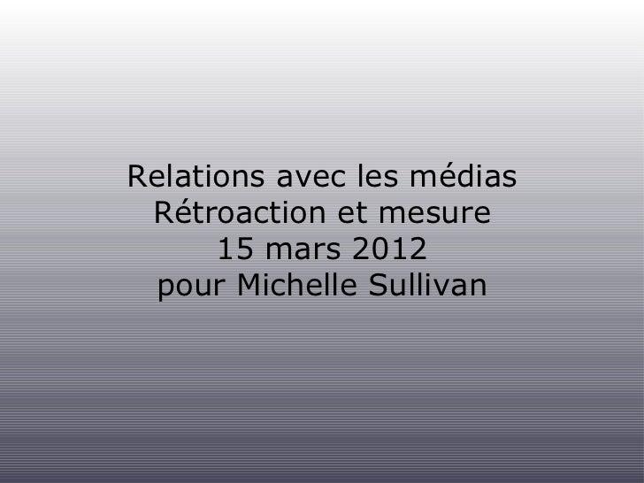Relations avec les médias Rétroaction et mesure      15 mars 2012 pour Michelle Sullivan