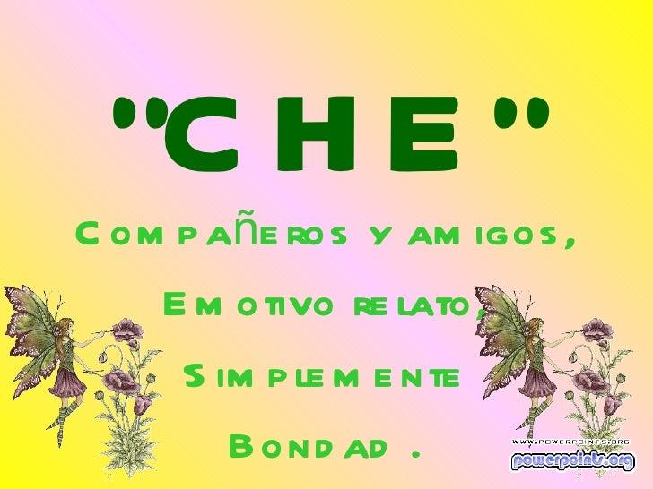 """""""C H E """"C om p añe ros y am igos ,    E m otivo re lato,     S im p le m e nte        Bond ad ."""