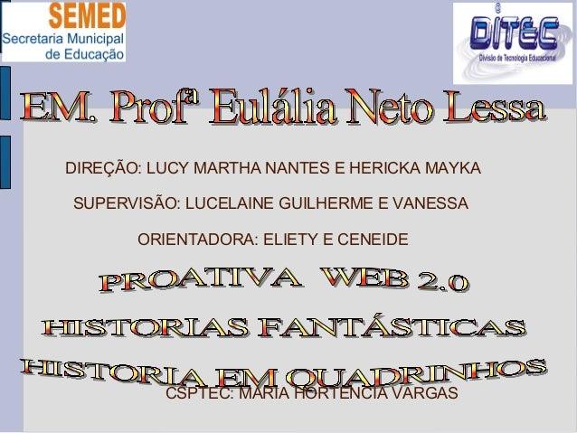 DIREÇÃO: LUCY MARTHA NANTES E HERICKA MAYKA SUPERVISÃO: LUCELAINE GUILHERME E VANESSA ORIENTADORA: ELIETY E CENEIDE CSPTEC...