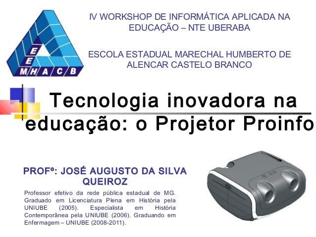 Tecnologia inovadora na educação: o Projetor Proinfo. ESCOLA ESTADUAL MARECHAL HUMBERTO DE ALENCAR CASTELO BRANCO PROFº: J...