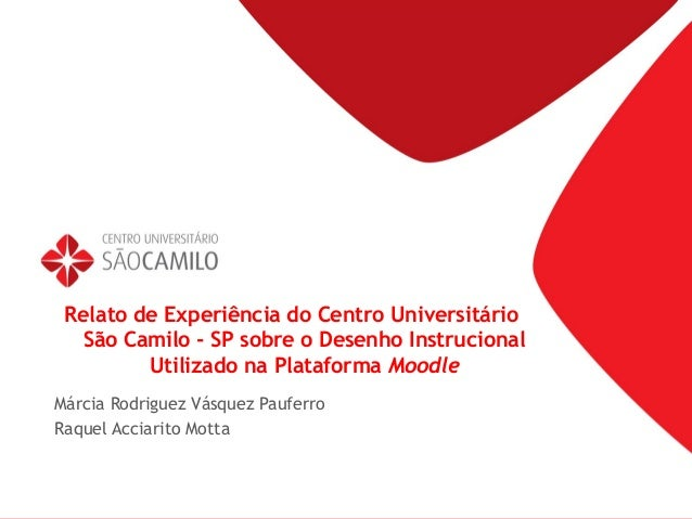 Relato de Experiência do Centro Universitário São Camilo - SP sobre o Desenho Instrucional Utilizado na Plataforma Moodle ...