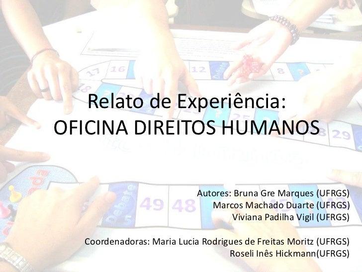 Relato de Experiência:OFICINA DIREITOS HUMANOS                            Autores: Bruna Gre Marques (UFRGS)              ...