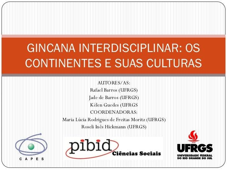 GINCANA INTERDISCIPLINAR: OSCONTINENTES E SUAS CULTURAS                     AUTORES/AS:                  Rafael Barros (UF...