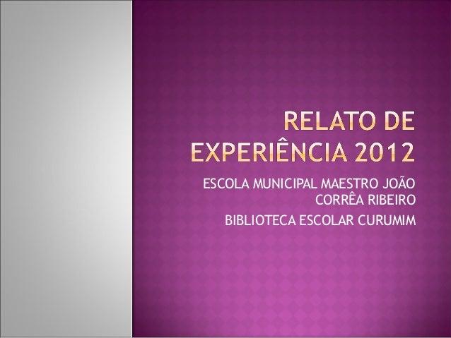 ESCOLA MUNICIPAL MAESTRO JOÃO                CORRÊA RIBEIRO   BIBLIOTECA ESCOLAR CURUMIM