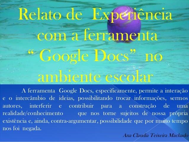 """Relato de Experiência        com a ferramenta      """" Google Docs"""" no        ambiente escolar        A ferramenta Google Do..."""