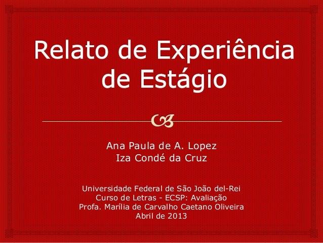 Ana Paula de A. Lopez        Iza Condé da Cruz Universidade Federal de São João del-Rei    Curso de Letras - ECSP: Avaliaç...