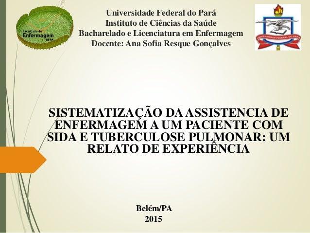 Universidade Federal do Pará Instituto de Ciências da Saúde Bacharelado e Licenciatura em Enfermagem Docente: Ana Sofia Re...