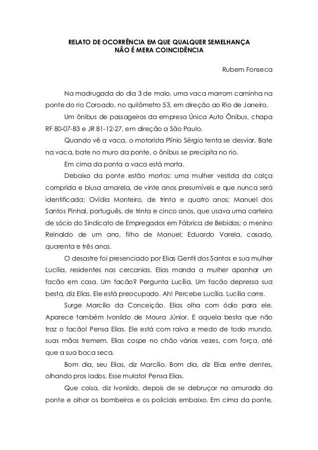 RELATO DE OCORRÊNCIA EM QUE QUALQUER SEMELHANÇA NÃO É MERA COINCIDÊNCIA Rubem Fonseca Na madrugada do dia 3 de maio, uma v...