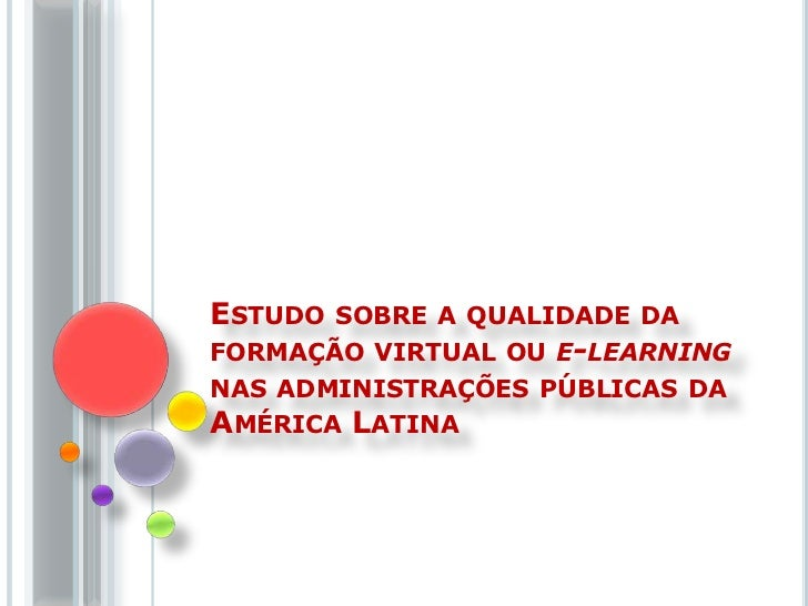 ESTUDO SOBRE A QUALIDADE DAFORMAÇÃO VIRTUAL OU E-LEARNINGNAS ADMINISTRAÇÕES PÚBLICAS DAAMÉRICA LATINA