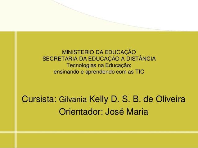 MINISTERIO DA EDUCAÇÃO     SECRETARIA DA EDUCAÇÃO A DISTÂNCIA             Tecnologias na Educação:        ensinando e apre...