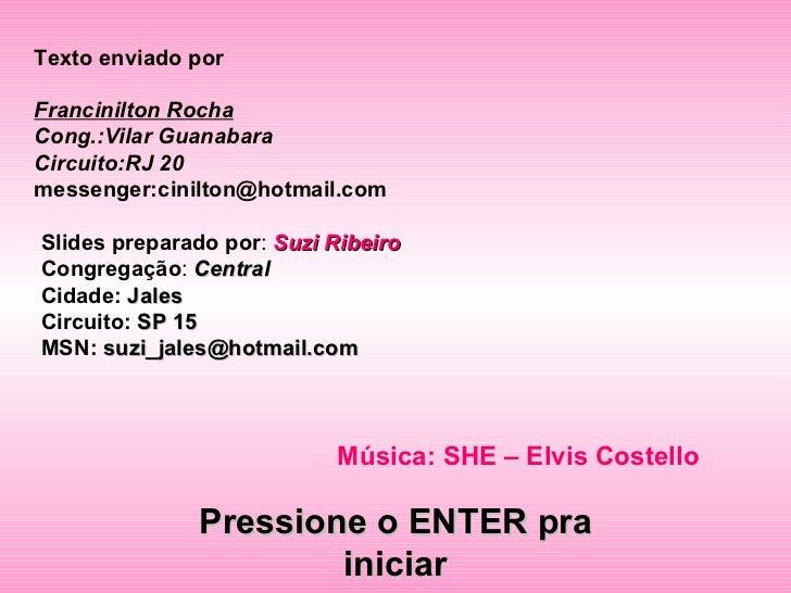 Texto enviado porFrancinilton RochaCong.:Vilar GuanabaraCircuito:RJ 20messenger:cinilton@hotmail.comSlides preparado po...