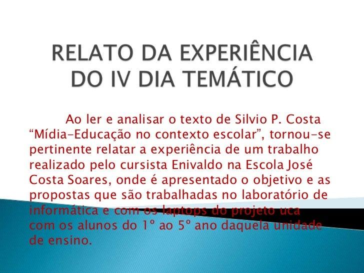 """Ao ler e analisar o texto de Silvio P. Costa""""Mídia-Educação no contexto escolar"""", tornou-sepertinente relatar a experiênci..."""