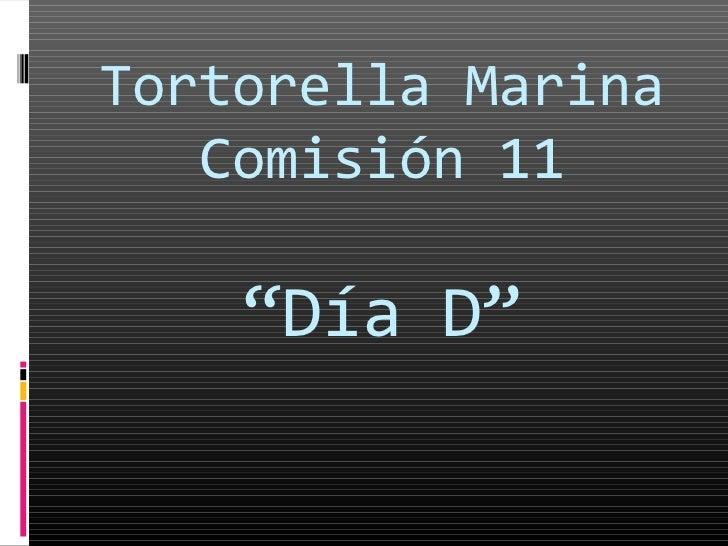 "Tortorella Marina   Comisión 11    ""Día D"""