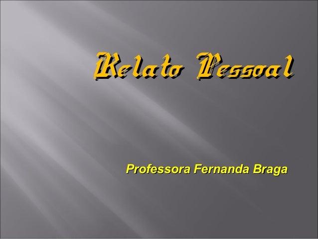 Relato Pessoal  Professora Fernanda Braga
