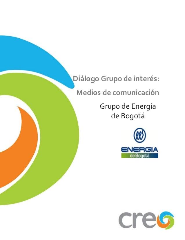 Diálogo Grupo de interés: Medios de comunicación       Grupo de Energía          de Bogotá