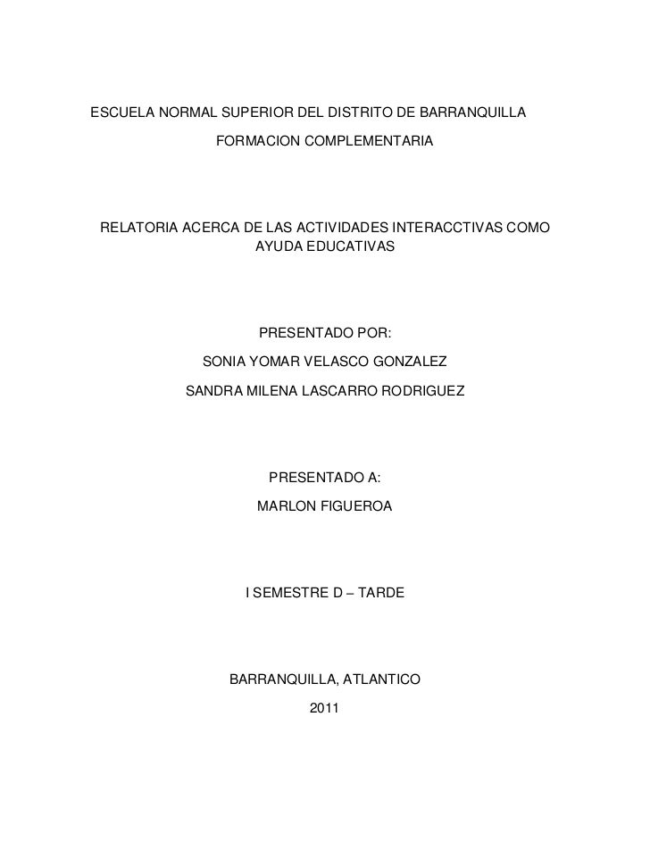 ESCUELA NORMAL SUPERIOR DEL DISTRITO DE BARRANQUILLA<br />FORMACION COMPLEMENTARIA<br />RELATORIA ACERCA DE LAS ACTIVIDADE...