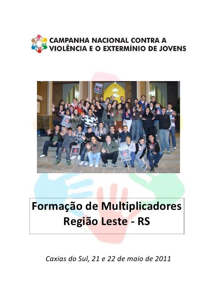 Formação de Multiplicadores     Região Leste - RS  Caxias do Sul, 21 e 22 de maio de 2011