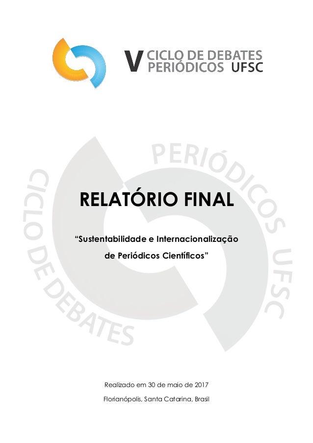 """RELATÓRIO FINAL """"Sustentabilidade e Internacionalização de Periódicos Científicos"""" Realizado em 30 de maio de 2017 Florian..."""