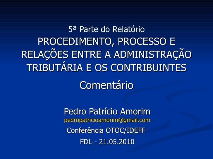 5ª Parte do Relatório PROCEDIMENTO, PROCESSO E RELAÇÕES ENTRE A ADMINISTRAÇÃO TRIBUTÁRIA E OS CONTRIBUINTES Comentário Ped...