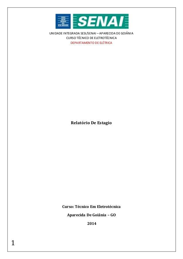 1 UNIDADE INTEGRADA SESI/SENAI – APARECIDA DE GOIÂNIA CURSO TÉCNICO DE ELETROTÉCNICA DEPARTAMENTO DE ELÉTRICA Relatório De...