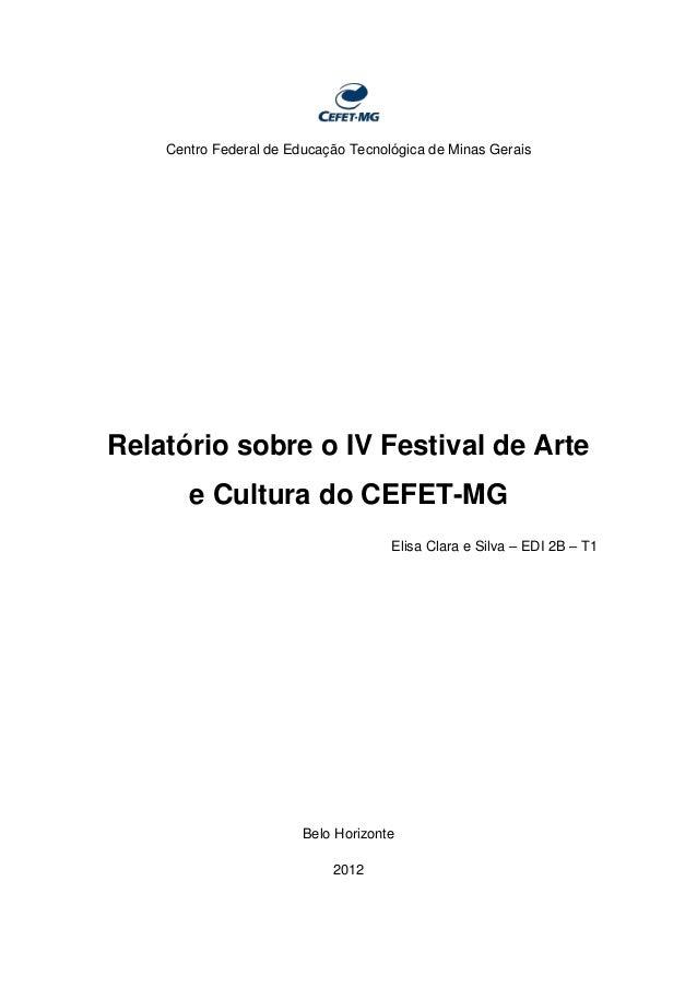 Centro Federal de Educação Tecnológica de Minas GeraisRelatório sobre o IV Festival de Artee Cultura do CEFET-MGElisa Clar...