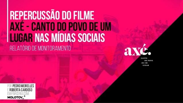 Por Pedro Meirelles e Roberta Cardoso em parceria com RELATÓRIO DE MONITORAMENTO REPERCUSSÃO DO FILME AXÉ - CANTO DO POVO ...