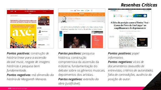 Pontos positivos: construção de história linear para a ascensão da axé music, resgate de imagens históricas e pesquisa bem...
