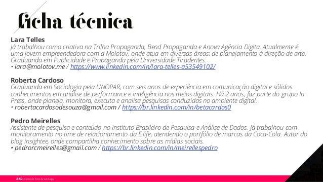 Lara Telles Já trabalhou como criativa na Trilha Propaganda, Bend Propaganda e Anova Agência Digita. Atualmente é uma jove...