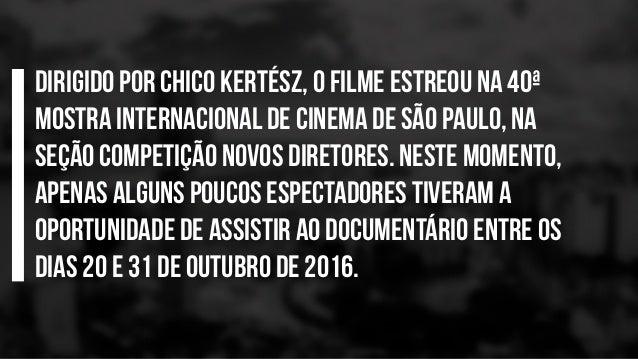 Dirigido por Chico Kertész, o filme estreou na 40ª Mostra Internacional de Cinema de São Paulo, na seção Competição Novos ...
