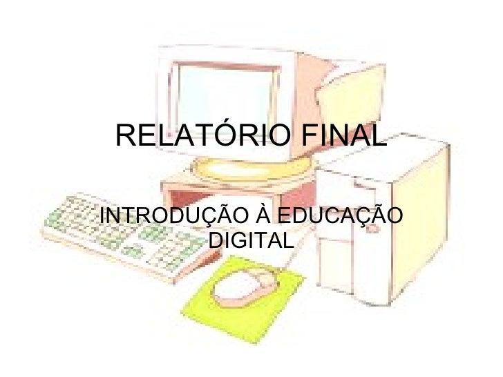 RELATÓRIO FINAL INTRODUÇÃO À EDUCAÇÃO DIGITAL