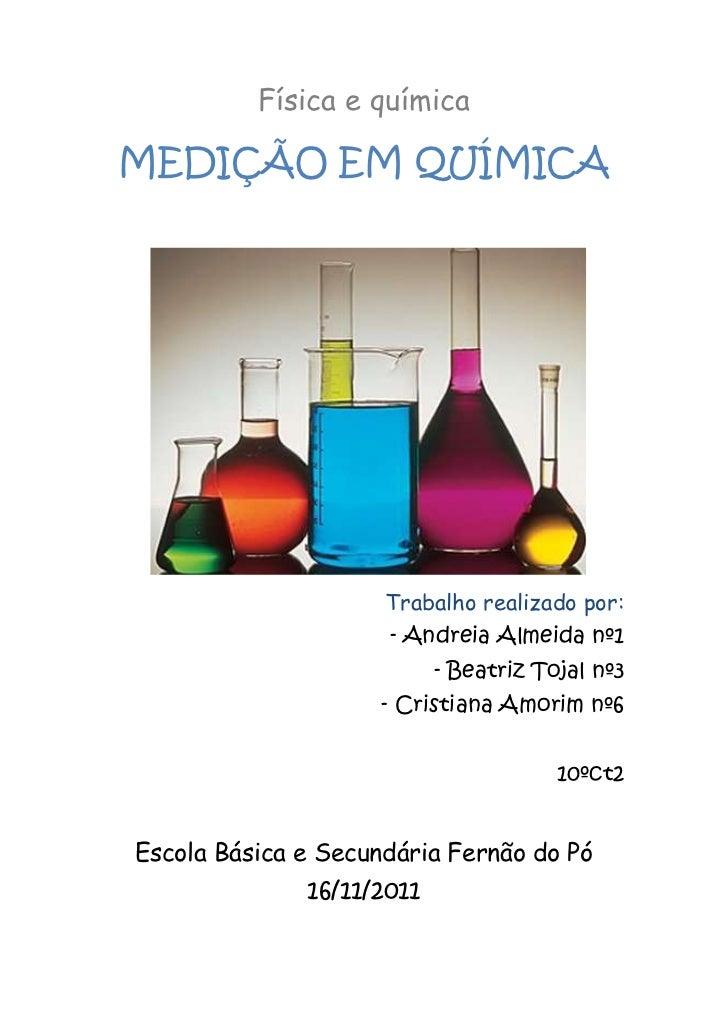 Física e químicaMEDIÇÃO EM QUÍMICA                     Trabalho realizado por:                     - Andreia Almeida nº1  ...