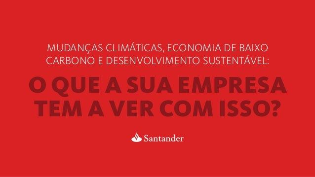 o que a sua empresa tem a ver com isso? Mudanças climáticas, economia de baixo carbono e desenvolvimento sustentável: