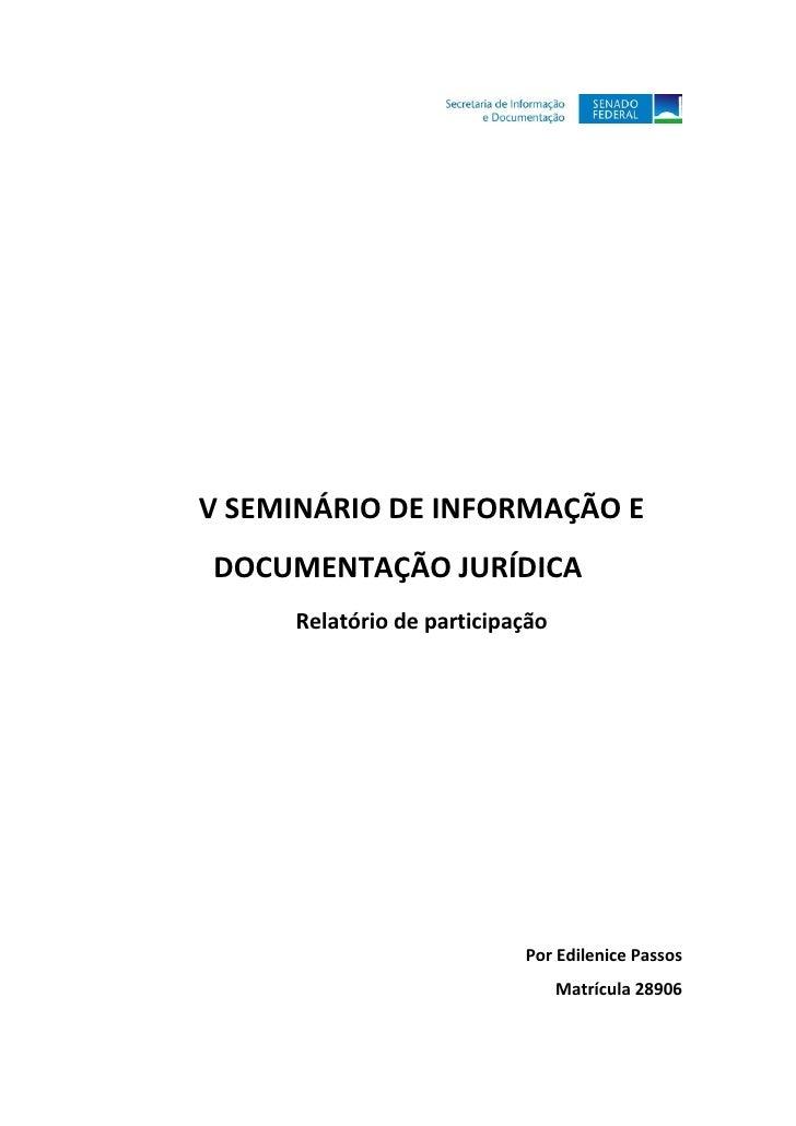 V SEMINÁRIO DE INFORMAÇÃO EDOCUMENTAÇÃO JURÍDICA     Relatório de participação                           Por Edilenice Pas...