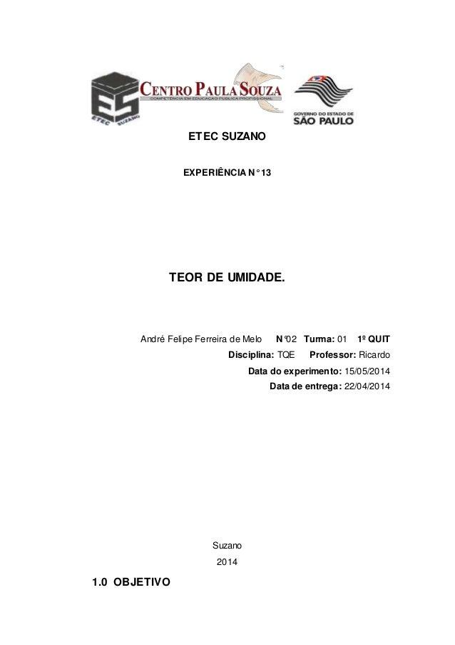 ETEC SUZANO EXPERIÊNCIA N° 13 TEOR DE UMIDADE. André Felipe Ferreira de Melo N°02 Turma: 01 1º QUIT Disciplina: TQE Profes...