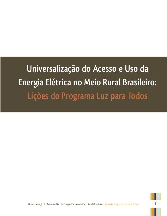 Universalização do Acesso e Uso da Energia Elétrica no Meio Rural Brasileiro: Lições do Programa Luz para Todos 1Universal...