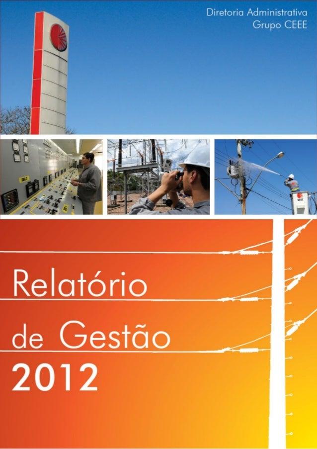 2 3 Relatório de Gestão 2012 | Diretoria Administrativa | Grupo CEEE Relatório de Gestão 2012 | Diretoria Administrativa |...