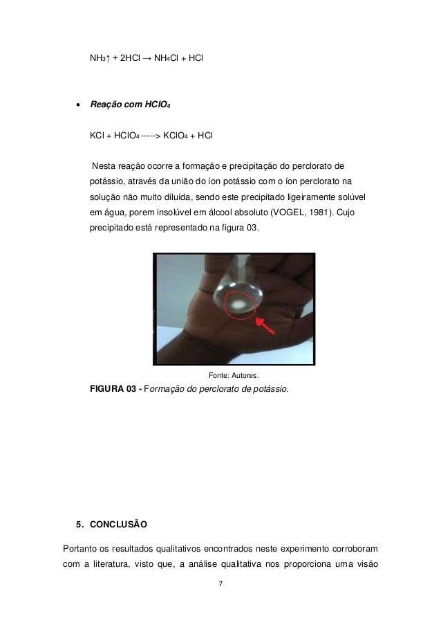 7  NH3↑ + 2HCl → NH4Cl + HCl   Reação com HClO4  KCl + HClO4 -----> KClO4 + HCl  Nesta reação ocorre a formação e precipi...